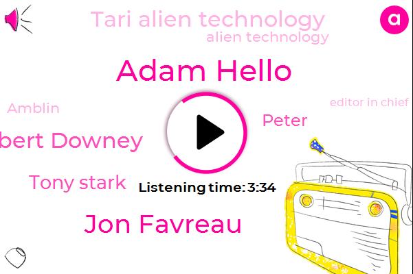 Adam Hello,Tari Alien Technology,Jon Favreau,Editor In Chief,Alien Technology,Robert Downey,Amblin,Tony Stark,Peter,Official