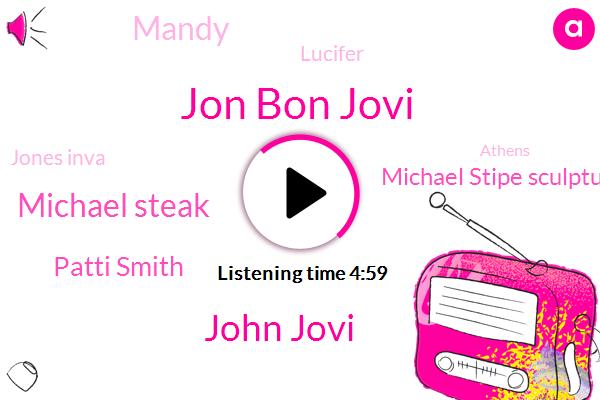 Jon Bon Jovi,John Jovi,Michael Steak,Patti Smith,Michael Stipe Sculptures,Mandy,Lucifer,Jones Inva,Athens,Editor,New York