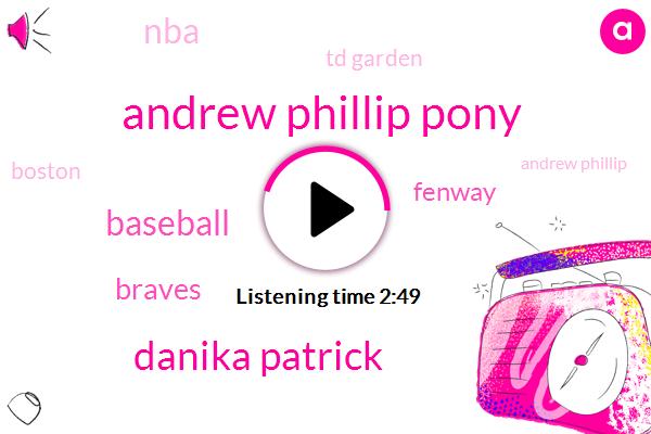 Andrew Phillip Pony,Danika Patrick,Baseball,Braves,Fenway,NBA,Td Garden,Boston,Andrew Phillip,CBS,New York,Yankees,Andrew