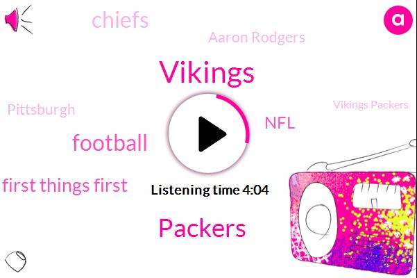 Vikings,Packers,Football,First Things First,Chiefs,NFL,Aaron Rodgers,Pittsburgh,Vikings Packers,Sammy Watkins,Dante Culpepper,Joe Haden,Kilson,Tigers,Marshall Faulk,Randall Cunningham,Kirk Cousins,Torry Holt,Rams,Chuck Pagano