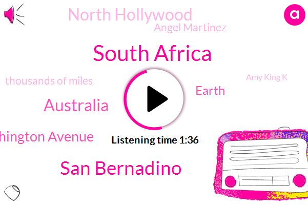 South Africa,San Bernadino,Australia,Washington Avenue,Earth,North Hollywood,Angel Martinez,Thousands Of Miles,Amy King K,Mount Vernon,Couple Cars,Current Biology,Tenis,Orange Show Road,Waterman,Victory,60,1 70 South End,71