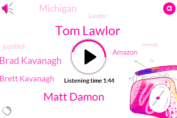 Tom Lawlor,Matt Damon,Brad Kavanagh,Brett Kavanagh,Amazon,Michigan