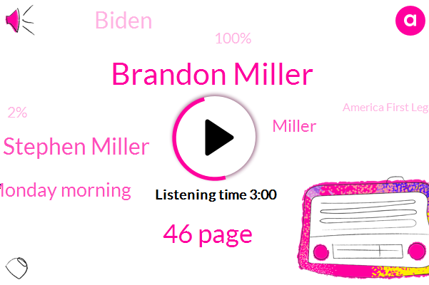 Brandon Miller,46 Page,Stephen Miller,Monday Morning,Miller,Biden,100%,2%,America First Legal,United States,£6.8 Ounces,98%,Texas,Longing Trail,Memorial Day,Cory,Arlington National Cemetery,Corona,Donald Trump,Two Unknown Men