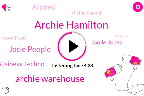 Archie Hamilton,Archie Warehouse,Josie People,Business Techno,Jamie Jones,Ahmed,Richie Hamid,Woodhead,Murphy,Ketamine,Brad,Richy,Shaw,London