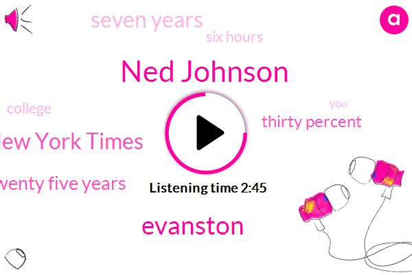 Ned Johnson,Evanston,New York Times,Twenty Five Years,Thirty Percent,Seven Years,Six Hours