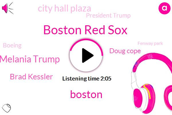 Boston Red Sox,Boston,Melania Trump,Brad Kessler,Doug Cope,City Hall Plaza,President Trump,Boeing,Fenway Park,Adam Kaufman,Marty Walsh,Jakarta,Indonesia,Jeff Brown,ABC,David Curly,Pittsburgh,White House,Newton