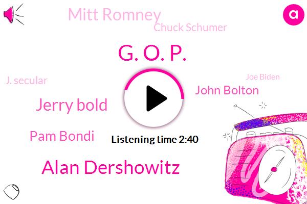 G. O. P.,Attorney,Florida,Senator,Utah,Alan Dershowitz,Professor,Jerry Bold,Ukraine,Senate,President Trump,Vice President,Pam Bondi,John Bolton,Mitt Romney,Chuck Schumer,J. Secular,Joe Biden