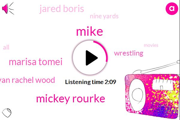 Mike,Mickey Rourke,Marisa Tomei,Evan Rachel Wood,Wrestling,Jared Boris,Nine Yards