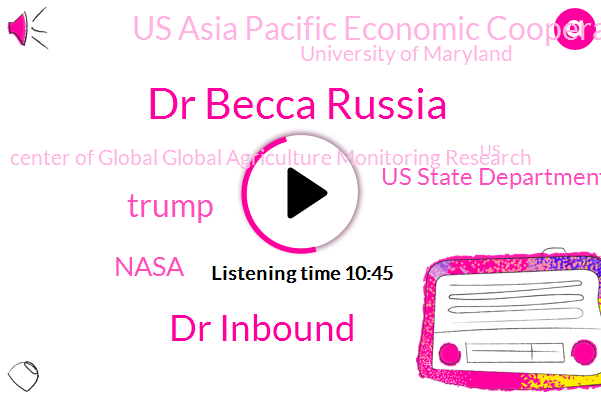 United States,Dr Becca Russia,Russia,Israel,Nasa,Director,Croplands,Us State Department,Brazil,Us Asia Pacific Economic Cooperation,University Of Maryland,Dr Inbound,Center Of Global Global Agriculture Monitoring Research,Donald Trump
