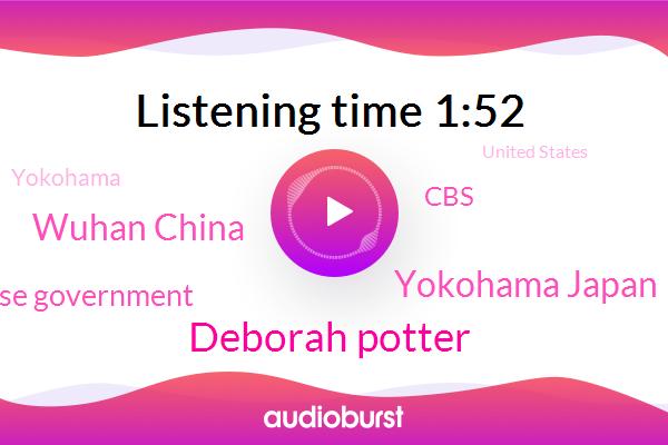 Yokohama Japan,United States,Deborah Potter,Yokohama,Hong Kong,Singapore,Asia,Wuhan China,Coney,Chinese Government,CBS