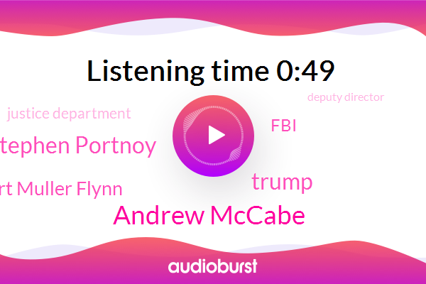Justice Department,Andrew Mccabe,FBI,Deputy Director,Donald Trump,Stephen Portnoy,Russia,Robert Muller Flynn,United States,President Trump,Special Counsel