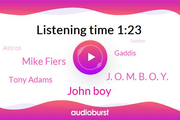 Baseball,Astros,John Boy,J. O. M. B. O. Y.,Mike Fiers,Tony Adams,Twitter,Gaddis