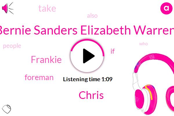 Bernie Sanders Elizabeth Warren,Chris,Frankie,Foreman