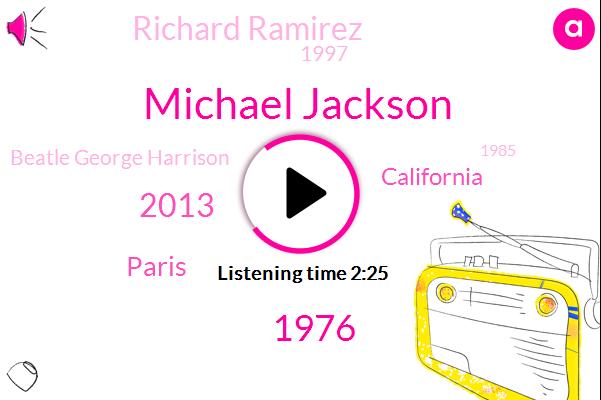 Michael Jackson,2013,1976,Paris,California,Richard Ramirez,1997,Beatle George Harrison,1985,1987,George,1999,Mario Ramirez,Dodi Al Fayed,Man In The Mirror,Earl,Alien Ant Farm,East Los Angeles,Fifth Album,45 Years Ago