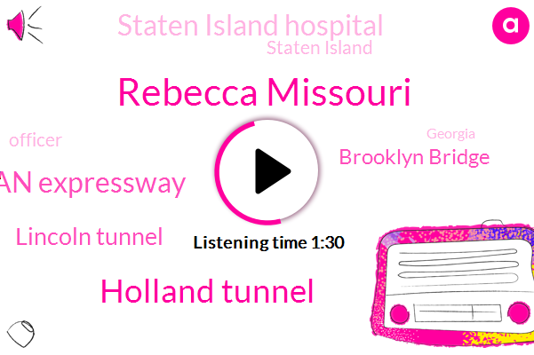 Rebecca Missouri,Holland Tunnel,Stan Expressway,Lincoln Tunnel,Brooklyn Bridge,Staten Island Hospital,Staten Island,Officer,Georgia,Twenty Five Minute