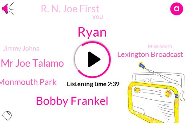 Ryan,Bobby Frankel,Mr Joe Talamo,Monmouth Park,Lexington Broadcast Studios,R. N. Joe First,Jimmy Johns,Mike Smith,Louisiana Derby,Graham,Writer,California