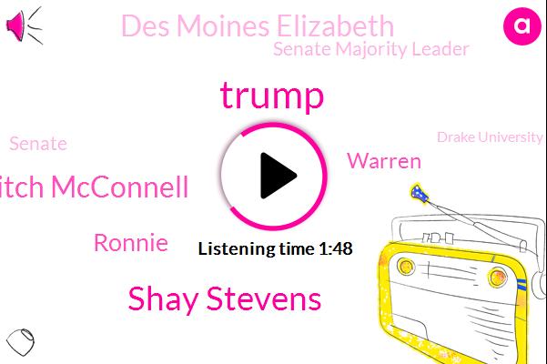 Donald Trump,President Trump,Des Moines Elizabeth,Des Moines Register,Des Moines,Milwaukee,Shay Stevens,Senate Majority Leader,Mitch Mcconnell,America,Senate,Middle East,Drake University,Wisconsin,NPR,Ronnie,General Qassem Sumani,Warren,Iran