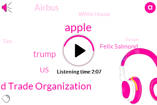 Apple,World Trade Organization,Donald Trump,United States,Felix Salmond,Airbus,White House,TIM,Europe,China,President Trump,Representative