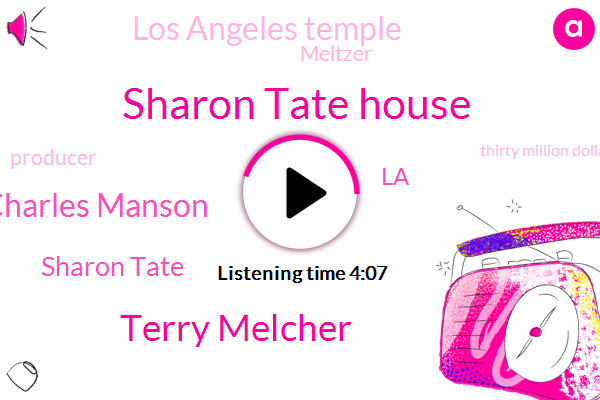 Sharon Tate House,Terry Melcher,Charles Manson,Sharon Tate,LA,Los Angeles Temple,Meltzer,Producer,Thirty Million Dollars,Forty Million Dollars,Five Weeks