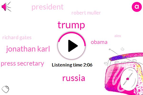 Donald Trump,Russia,ABC,Jonathan Karl,Press Secretary,President Trump,Barack Obama,Robert Muller,Richard Gates,Alex,Special Counsel,White House,FBI,Attorney,Kyle Cheney,Sarah Sanders