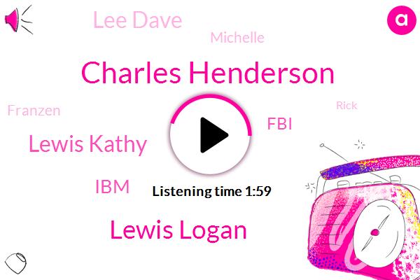 Charles Henderson,Lewis Logan,Lewis Kathy,IBM,FBI,Lee Dave,Michelle,Franzen,ABC,Rick