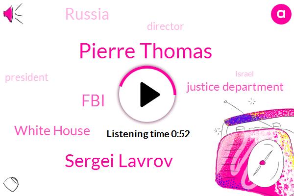 Director,FBI,Pierre Thomas,White House,Sergei Lavrov,President Trump,Israel,Justice Department,Russia