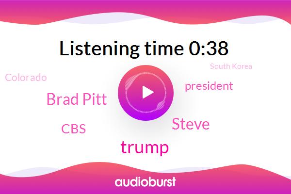 Donald Trump,CBS,Oscar,Brad Pitt,South Korea,President Trump,Steve,Colorado,United States