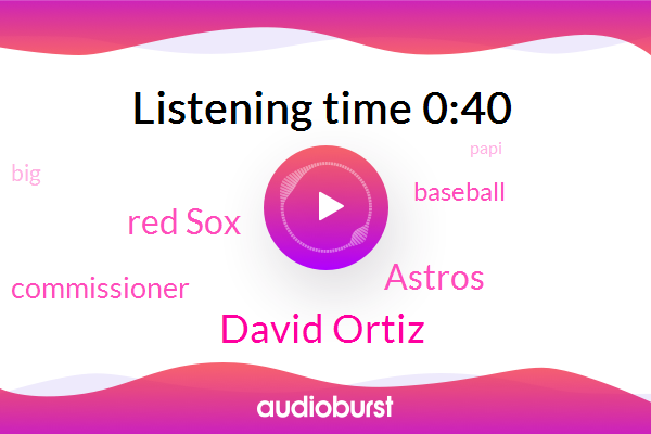 David Ortiz,Baseball,Commissioner,Astros,Red Sox
