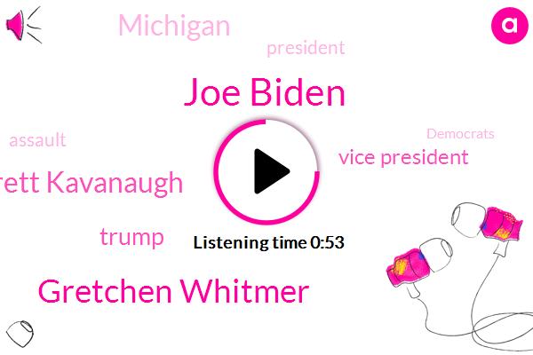 Joe Biden,Assault,Gretchen Whitmer,Vice President,Brett Brett Kavanaugh,Donald Trump,Michigan,President Trump