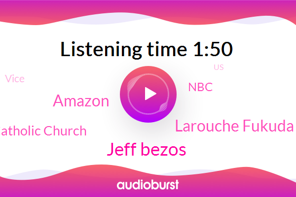Jeff Bezos,Amazon,United States,Larouche Fukuda,Catholic Church,NBC,The Washington,Vice