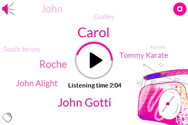John Gotti,Roche,John Alight,Tommy Karate,Karate,John,Godley,Carol,South Jersey