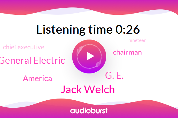 America,Jack Welch,General Electric,G. E.,Chairman,Chief Executive