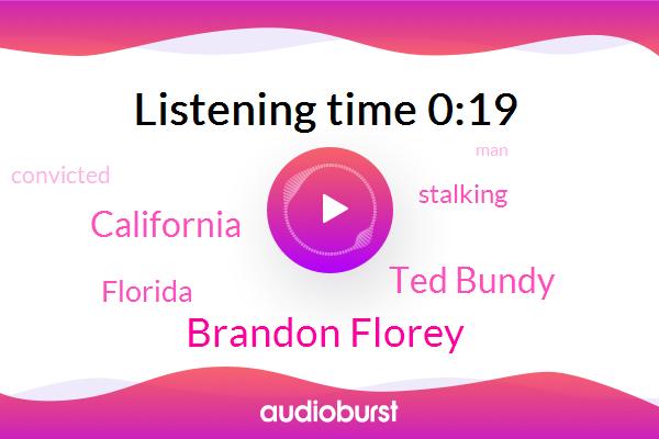 Brandon Florey,Ted Bundy,California,Stalking,Florida