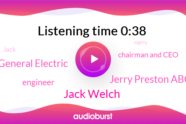 Jack Welch,Engineer,Chairman And Ceo,General Electric,Jerry Preston Abc