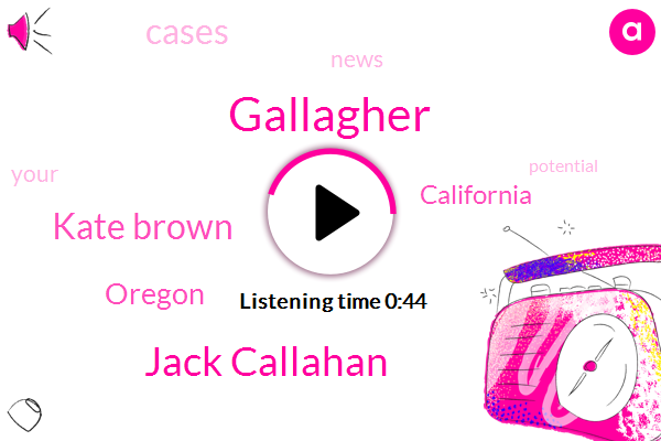 Oregon,California,Gallagher,Jack Callahan,Kate Brown