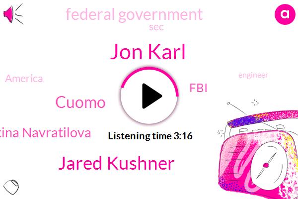 FBI,ABC,Engineer,President Trump,Albany,Jarrett Bay,Jon Karl,New York,Jared Kushner,Cuomo,Federal Government,SEC,Martina Navratilova,America,United States