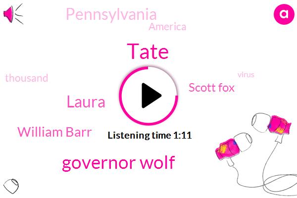 Pennsylvania,Tate,Governor Wolf,Laura,America,William Barr,Scott Fox