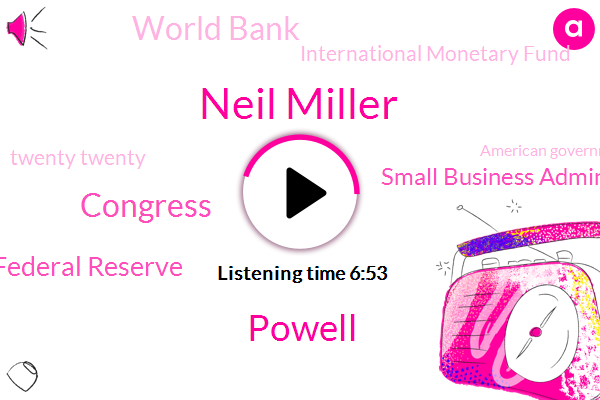 Congress,China,Federal Reserve,Small Business Administration,United States,Neil Miller,World Bank,International Monetary Fund,Twenty Twenty,American Government,Treasury,Senate,Bank,Powell,Washington,PO