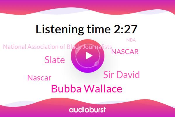 Bubba Wallace,Sir David,Nascar,Slate,National Association Of Black Journalists,NBA,Miami,Richmond