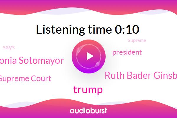 Donald Trump,Ruth Bader Ginsburg,Sonia Sotomayor,President Trump,Supreme Court