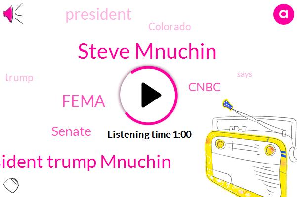 Fema,Senate,Cnbc,President Trump,Steve Mnuchin,President Trump Mnuchin,Colorado