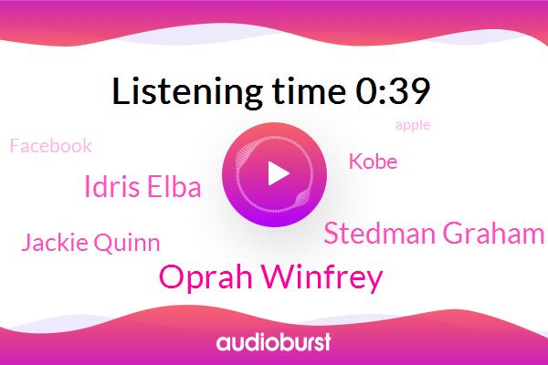 Oprah Winfrey,Stedman Graham,Facebook,Idris Elba,Jackie Quinn,Kobe,Apple