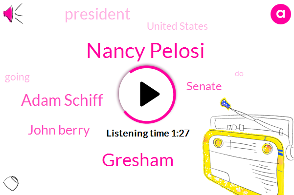 Nancy Pelosi,Gresham,Senate,Adam Schiff,John Berry,President Trump,United States