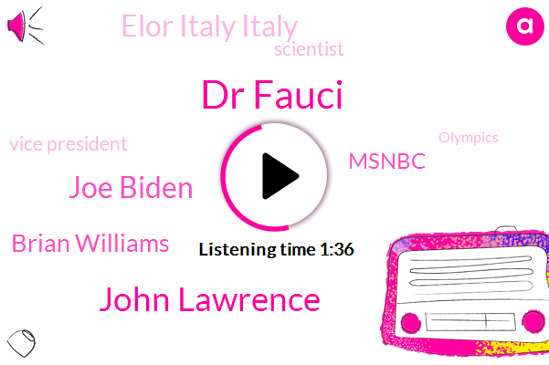 Elor Italy Italy,Dr Fauci,John Lawrence,Joe Biden,Msnbc,Brian Williams,Scientist,Olympics,Vice President