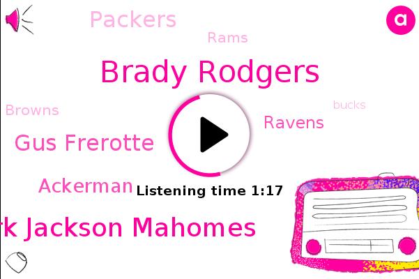 Ravens,Football,Brady Rodgers,Mark Jackson Mahomes,Cbs Sports Radio,Lambeau,Packers,Rams,Gus Frerotte,Browns,Bucks,Saints,Kansas City,NFL,CBS,Ackerman,Jaguars