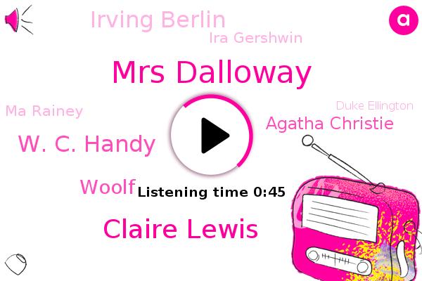 Mrs Dalloway,Claire Lewis,W. C. Handy,Woolf,Agatha Christie,Irving Berlin,Ira Gershwin,Ma Rainey,Duke Ellington,Virginia,George,Taunton,Congress
