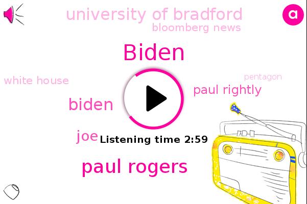 Paul Rogers,University Of Bradford,Bloomberg News,Biden,White House,JOE,Pentagon,Biden Administration,United States,Federal Administration,Paul Rightly
