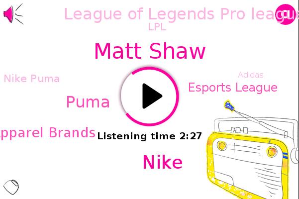 Puma,Athletic Apparel Brands,Matt Shaw,China,Nike,Beaverton,Oregon,Esports League,League Of Legends Pro League,LPL,Nike Puma,Adidas