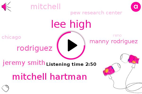 Lee High,Mitchell Hartman,Pew Research Center,Rodriguez,Jeremy Smith,Chicago,Manny Rodriguez,Reno,Nevada,Mitchell