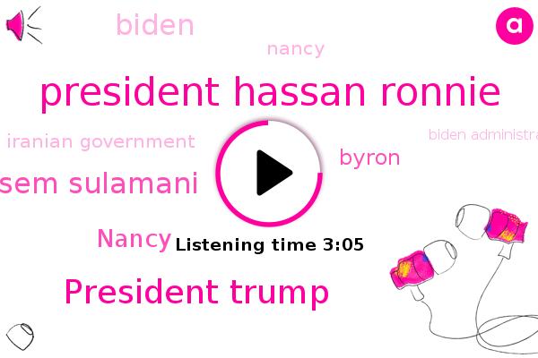 Iranian Government,President Hassan Ronnie,President Trump,Iran,Biden Administration,Qassem Sulamani,Nancy,Byron,Biden,USA,Israel